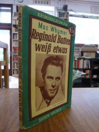 Whymer, Reginald Batten weiß etwas – Ein Kriminalroman,