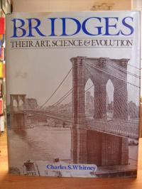 Whitney, Bridges – Their Art, Science And Evolution,
