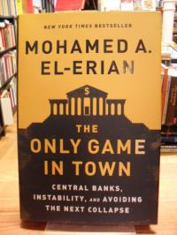 Erian, The Only Game in Town – Central Banks, Instability, and Avoiding the next