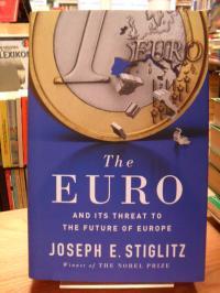 Stiglitz, The euro and its threat to the future of Europe,