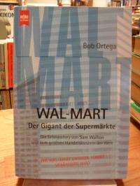 Ortega, Wal-Mart – -Der Gigant der Supermärkte – Die Erfolgsstory von Sam Walton
