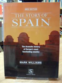 Williams, The story of Spain – The Dramatic History of Europe's Most Fascinating
