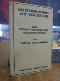 Frankenfeld, Oesterreichs Spiel mit dem Kriege – Das Verhängnis deutscher Nibelu