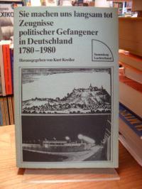 Kreiler Hurt (Hrsg.), Sie machen uns langsam tot – Zeugnisse politischer Gefange