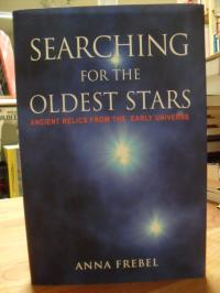 Frebel, Searching For The Oldest Stars – Ancient Relics From The Early Universe,