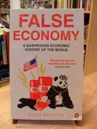 Beattie, False Economy – A Surprising Economic History of the World,