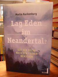 Kuckenburg, Lag Eden im Neandertal? – Auf der Suche nach dem frühen Menschen,