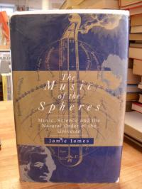 James, The music Of The Spheres – Music, Science And The Natural Order Of The Un
