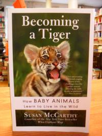 McCarthy, Becoming A Tiger – How Baby Animals Learn To Live In The Wild,