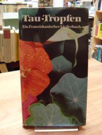 Tau-Tropfen – Ein franziskanisches Liederbuch,