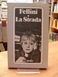 Fellini, La Strada – (Das Lied der Strasse) –  Idee und Drehbuch von Federico Fe