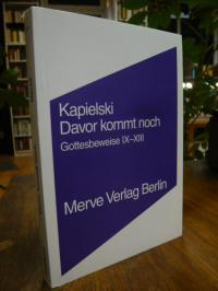 Kapielski, Davor kommt noch – Gottesbeweise IX – XIII,