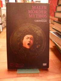 Maler, Mörder, Mythos – Geschichten zu Caravaggio,