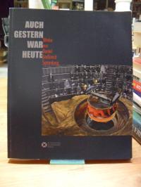 Kessler, Auch gestern war heute – Werke aus Daniel Stefanica Sammlung / Yesterda