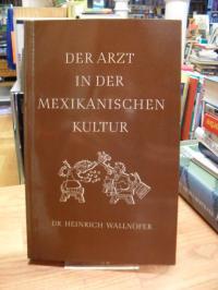 Wallnöfer, Der Arzt in der mexikanischen Kultur,