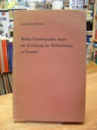 Steiner, Welche Gesichtspunkte liegen der Errichtung der Waldorfschule zu Grunde
