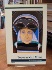 Anaya, Segne mich, Ultima – Roman,