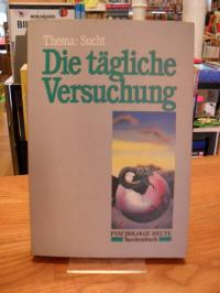 """Redaktion """"Psychologie Heute"""" (Hrsg.), Die tägliche Versuchung – Thema: Sucht,"""
