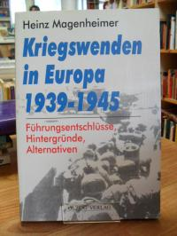 Magenheimer, Kriegswenden in Europa 1939 – 1945 – Führungsentschlüsse, Hintergrü
