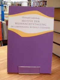 Lindenberg, Motive der Weihnachtstagung im Lebensgang Rudolf Steiners,