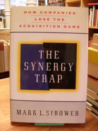 Sirower, The Synergy Trap – How Companies lose the Acquisition Game,