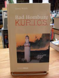 Walsh, Bad Homburg – Kurios,