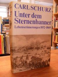 Schurz, Unter dem Sternenbanner – Lebenserinnerungen 1852-1869,