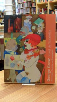 George Grosz, Kunst als Sozialkritik – Zeichnungen, Aquarelle und Druckgrafiken