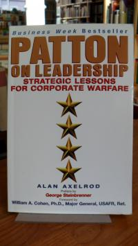 Axelrod, Patton on Leadership – Strategic Lessons for Corporate Warfare,
