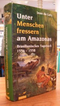 Léry, Unter Menschenfressern am Amazonas – Brasilianisches Tagebuch 1556 – 1558,