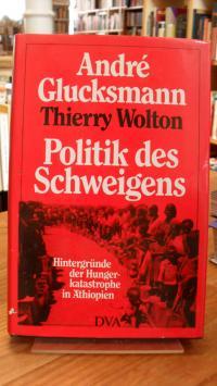 Glucksmann, Politik des Schweigens – Hintergründe der Hungerkatastrophe in Äthio