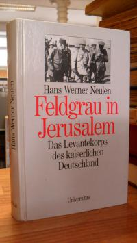 Neulen, Feldgrau in Jerusalem – Das Levantekorps des kaiserlichen Deutschland,