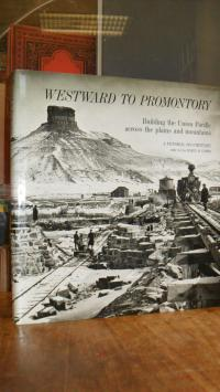 Combs, Westward to Promontory Union – Building the Union Pacific Across the Plai