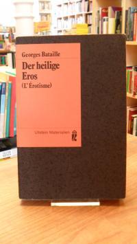 Bataille, Der heilige Eros (L' Érotisme) – Mit einem Entwurf zu einem Schlusskap