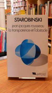 Starobinski, Jean-Jacques Rousseau – La transparence et l'obstacle – Sept essais