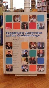 Schrupp, Frankfurter Antworten auf die Gretchenfrage,