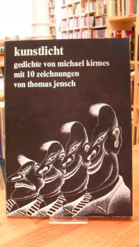 Kirmes, Kunstlicht – Gedichte von Michael Kirmes mit 10 Zeichnungen von Thomas J