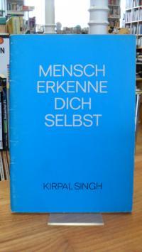 Singh, Mensch erkenne dich selbst,