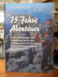 Rauschel, 75 Jahre Abenteuer – Als Naturfreund, Fotograf, Wanderer, Bergsteiger