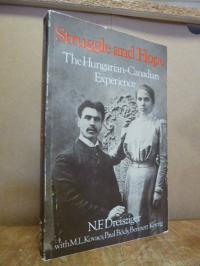 N. Dreisziger Struggle and Hope – The Hungarian-Canadian Experience,