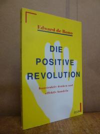 De Bono, Die positive Revolution – konstruktiv denken und effektiv handeln,