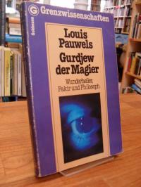 Pauwels, Gurdjew der Magier – Wunderheiler, Fakir und Philosoph,