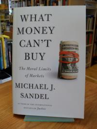Sandel, What Money Can't Buy – The Moral Limits Of Markets,