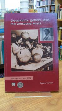 Hanson, Geography, Gender, and the Workaday World – Hettner-Lecture 2002,