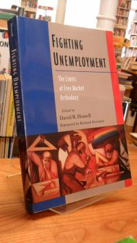 Howell, Fighting Unemployment – The Llimits of Free Market Orthodoxy,