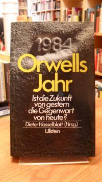 Hasselblatt, Orwells Jahr – Ist die Zukunft von gestern die Gegenwart von heute?