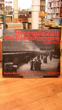 Die große Zeit der Eisenbahnen – 1832 – 1914,