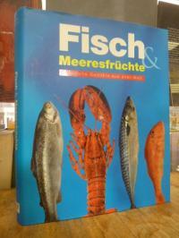 Fisch & [und] Meeresfrüchte – Köstliche Gerichte aus aller Welt,