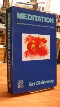 Chinmoy, Meditation – Menschliche Vervollkommnung in göttlicher Erfüllung,