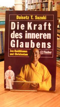 Suzuki, Die Kraft des inneren Glaubens – Zen-Buddhismus und Christentum,